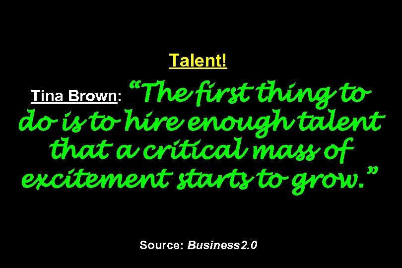 "Talent! Tina Brown: ""The first thing to do is to hire enough talent that"