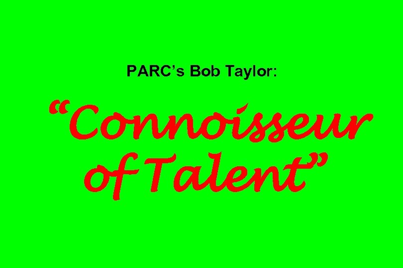 "PARC's Bob Taylor: ""Connoisseur of Talent"""