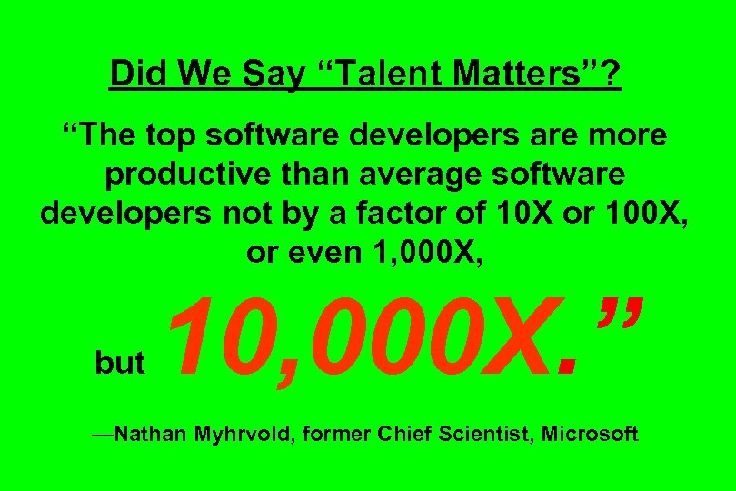 "Did We Say ""Talent Matters""? ""The top software developers are more productive than average"
