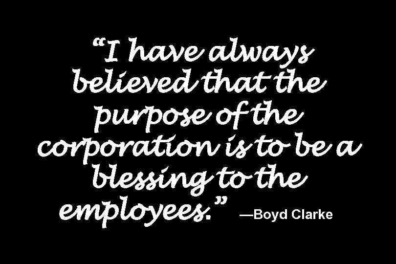 """""""I have always believed that the purpose of the corporation is to be a"""