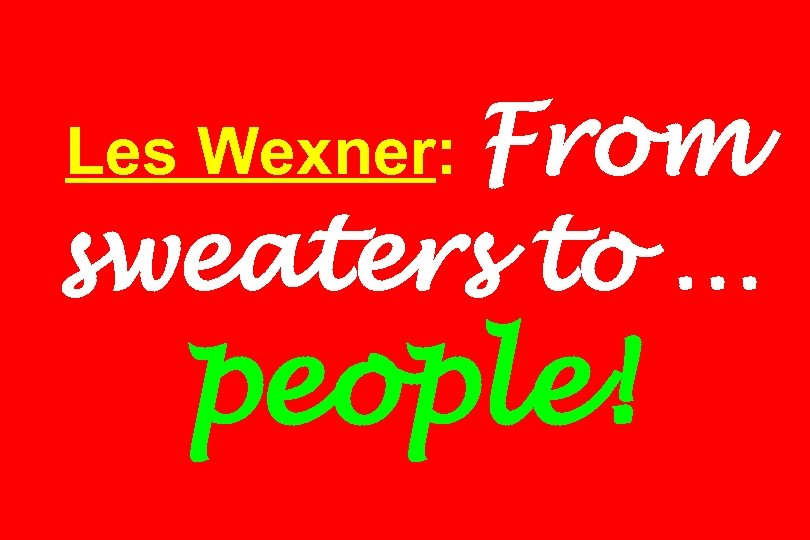 Les Wexner: From sweaters to … people!