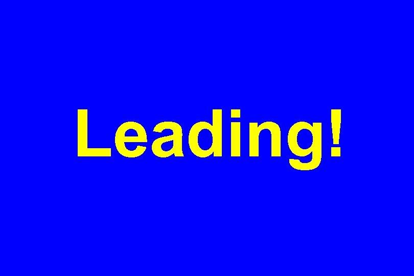 Leading!
