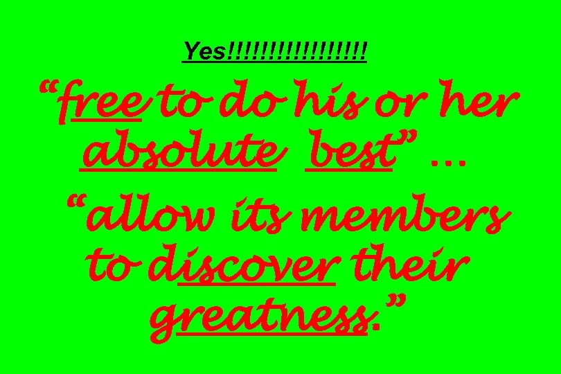 """Yes!!!!!!!!! """"free to do his or her absolute best"""" … """"allow its members to"""