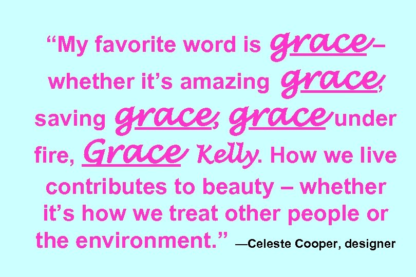 """My favorite word is grace – grace, saving grace, grace under fire, Grace Kelly."