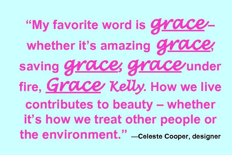 """""""My favorite word is grace – grace, saving grace, grace under fire, Grace Kelly."""