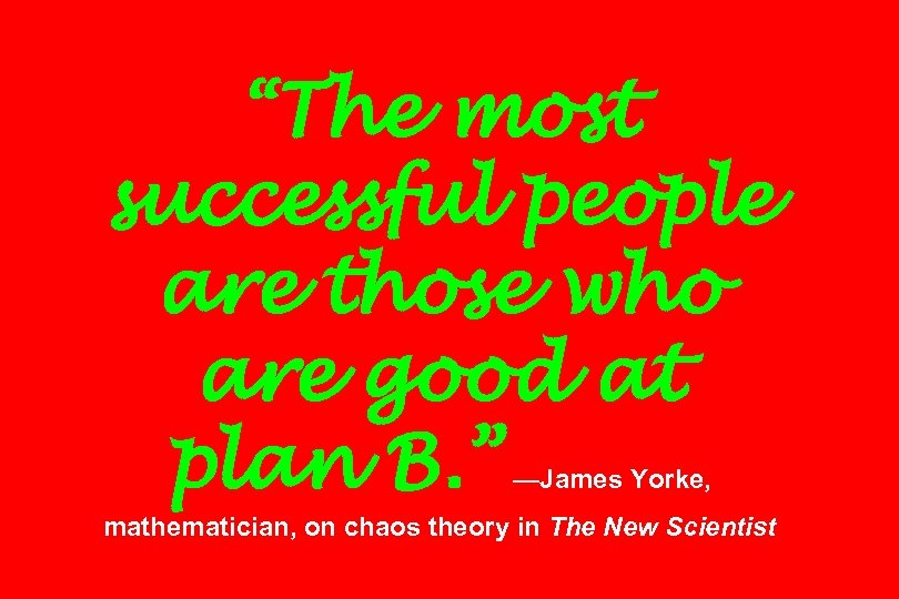 """The most successful people are those who are good at plan B. "" —James"