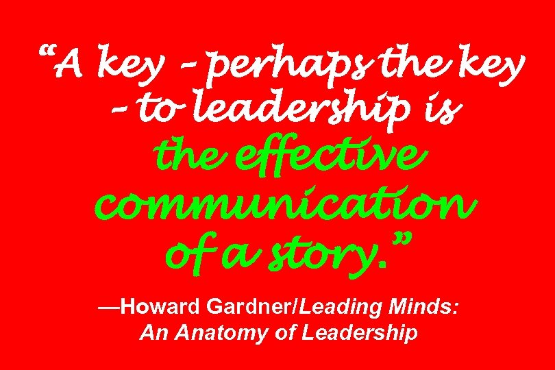 """A key – perhaps the key – to leadership is the effective communication of"
