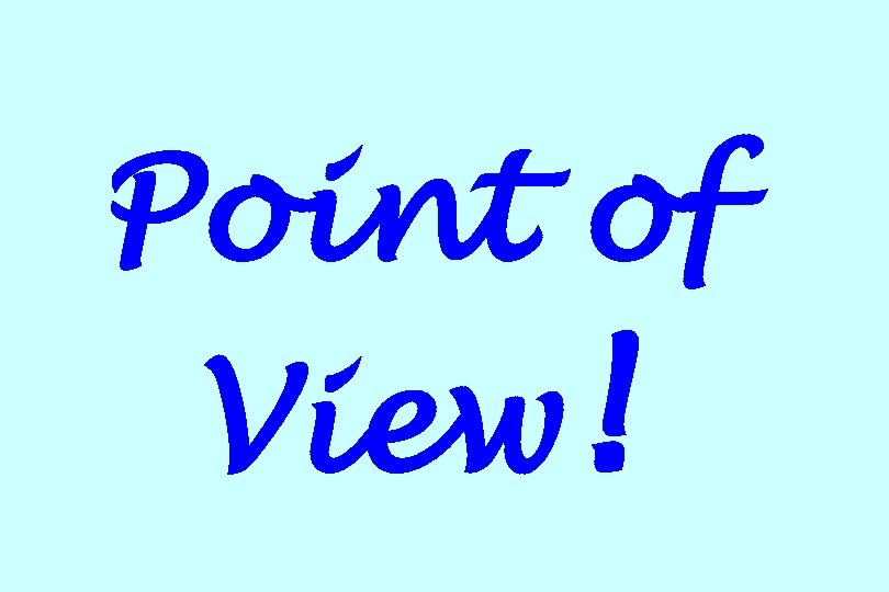 Point of View!