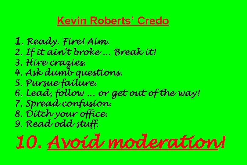 Kevin Roberts' Credo 1. Ready. Fire! Aim. 2. 3. 4. 5. 6. 7. 8.