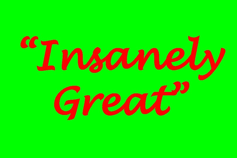 """Insanely Great"""