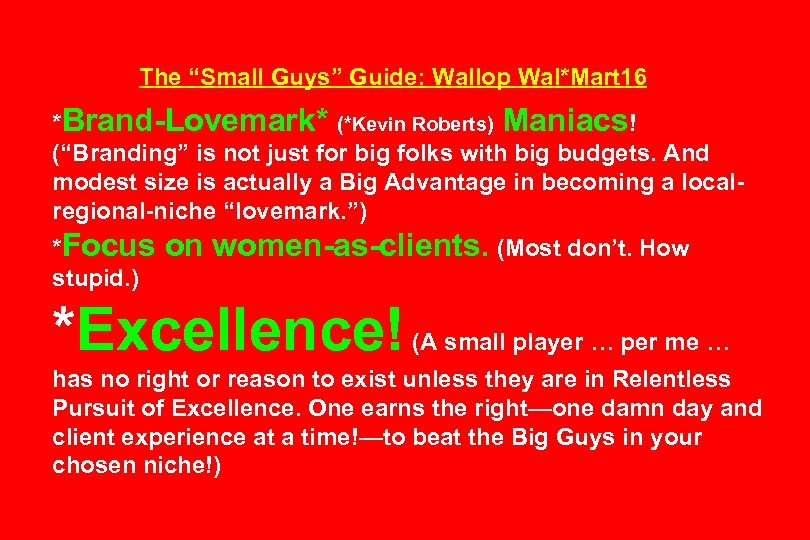 "The ""Small Guys"" Guide: Wallop Wal*Mart 16 *Brand-Lovemark* (*Kevin Roberts) Maniacs! (""Branding"" is not"