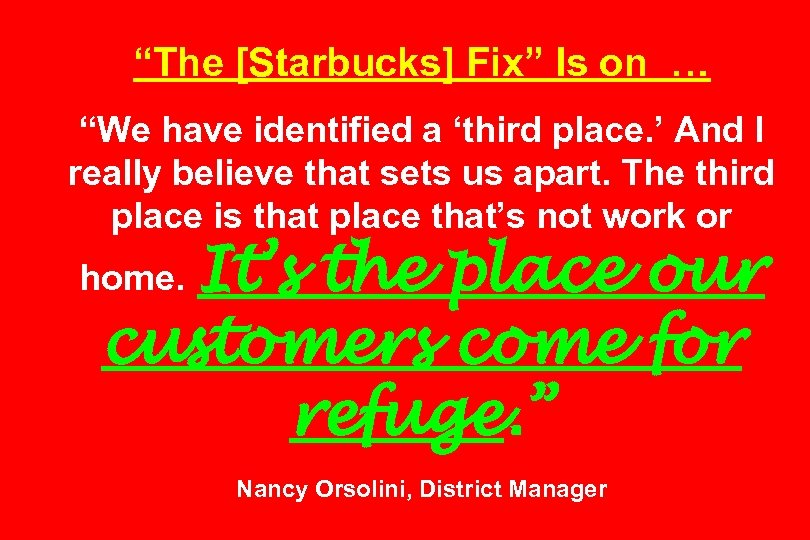 """The [Starbucks] Fix"" Is on … ""We have identified a 'third place. ' And"