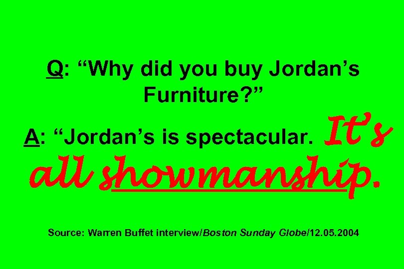 "Q: ""Why did you buy Jordan's Furniture? "" It's all showmanship. A: ""Jordan's is"