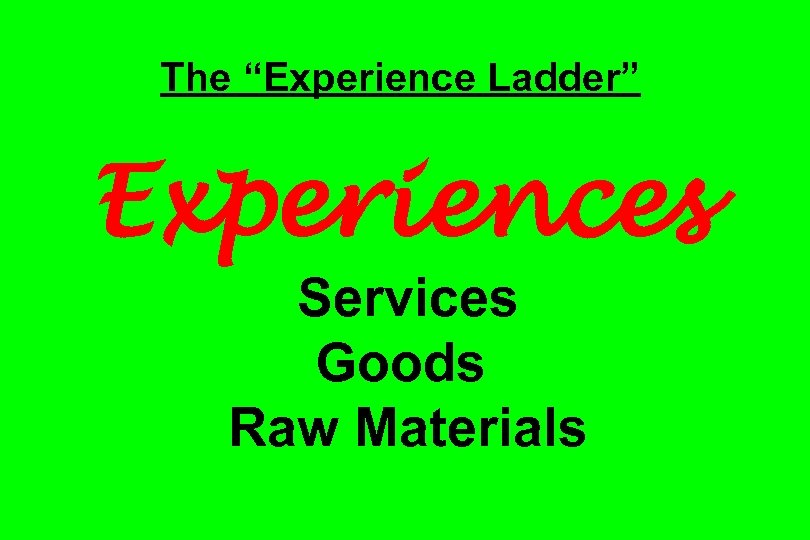 "The ""Experience Ladder"" Experiences Services Goods Raw Materials"