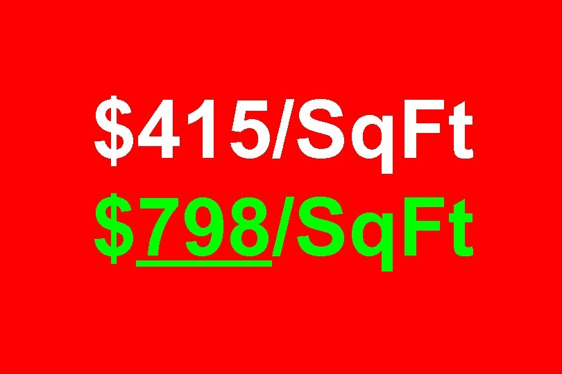$415/Sq. Ft $798/Sq. Ft