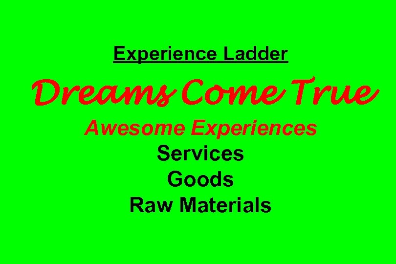 Experience Ladder Dreams Come True Awesome Experiences Services Goods Raw Materials