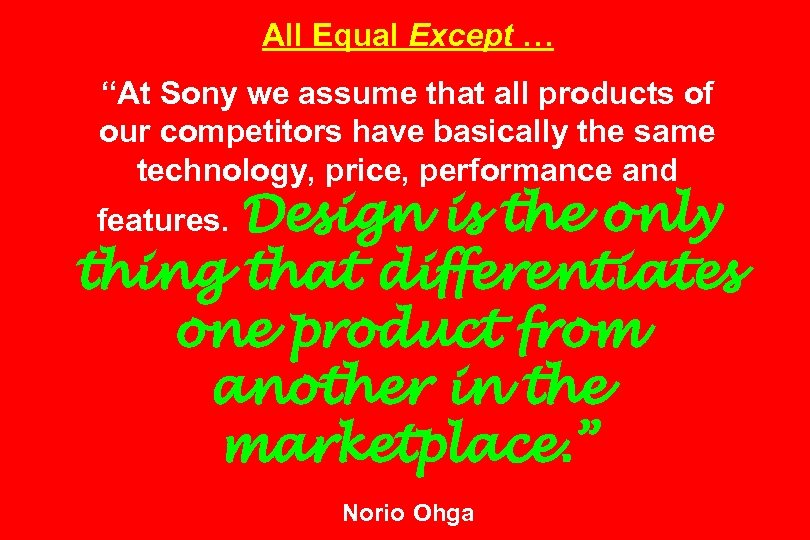 "All Equal Except … ""At Sony we assume that all products of our competitors"