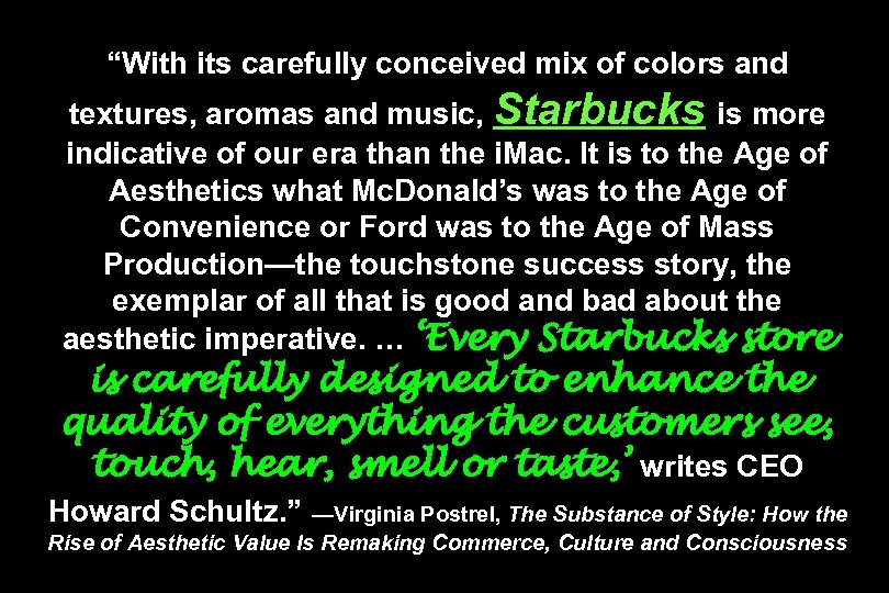 """With its carefully conceived mix of colors and textures, aromas and music, Starbucks is"