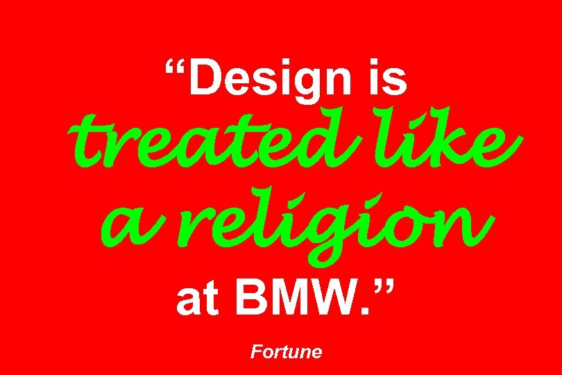 """Design is treated like a religion at BMW. "" Fortune"