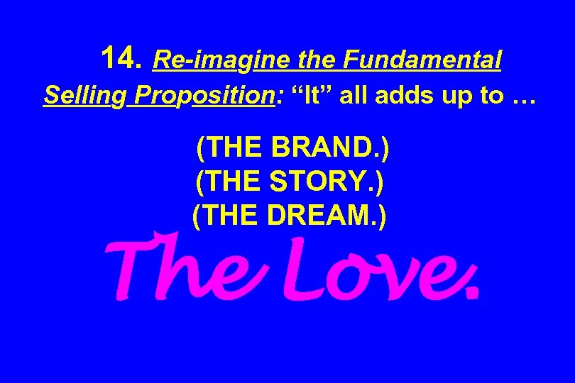 "14. Re-imagine the Fundamental Selling Proposition: ""It"" all adds up to … (THE BRAND."