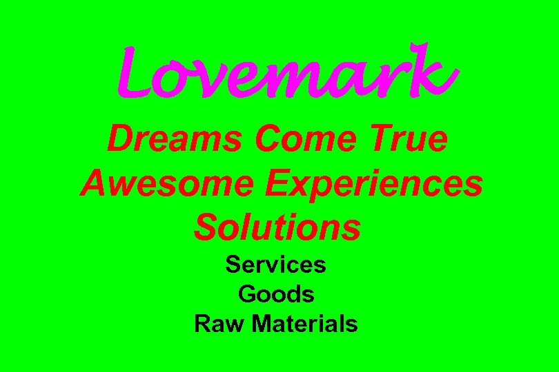 Lovemark Dreams Come True Awesome Experiences Solutions Services Goods Raw Materials