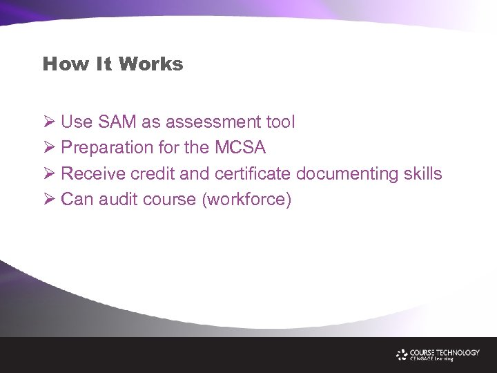 How It Works Ø Use SAM as assessment tool Ø Preparation for the MCSA