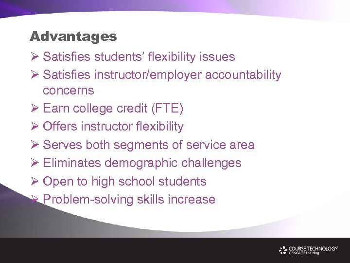 Advantages Ø Satisfies students' flexibility issues Ø Satisfies instructor/employer accountability concerns Ø Earn college