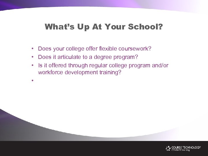 What's Up At Your School? • Does your college offer flexible coursework? • Does