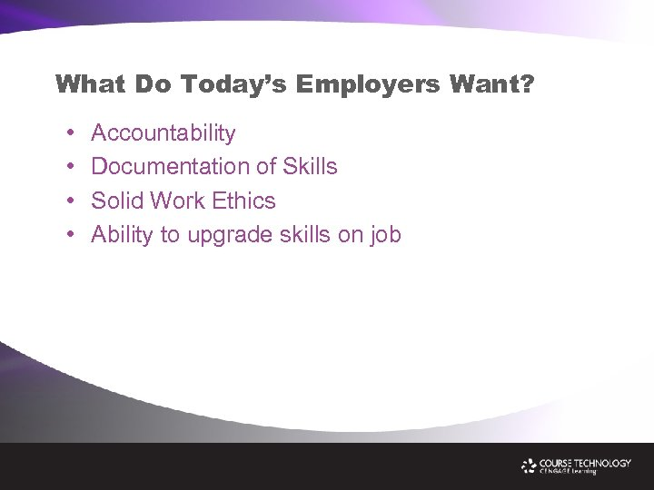 What Do Today's Employers Want? • • Accountability Documentation of Skills Solid Work Ethics