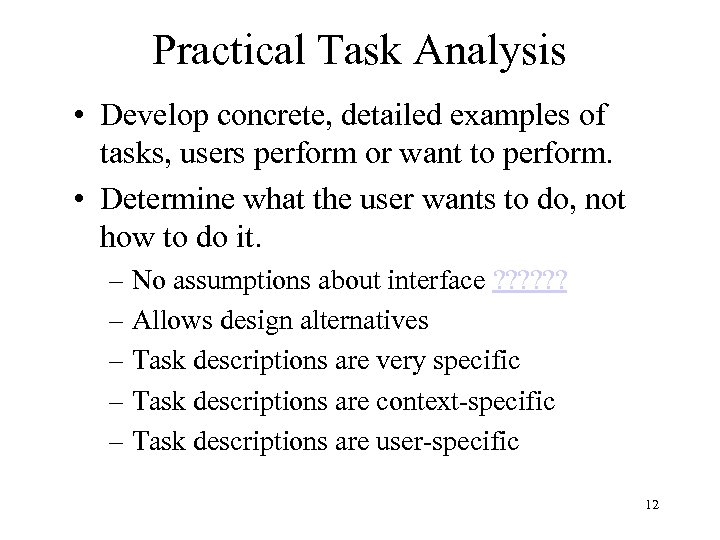 Practical Task Analysis • Develop concrete, detailed examples of tasks, users perform or want