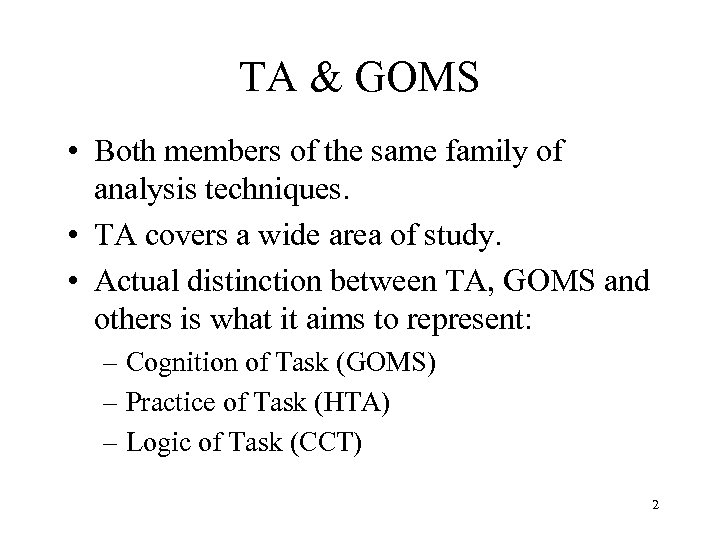 TA & GOMS • Both members of the same family of analysis techniques. •