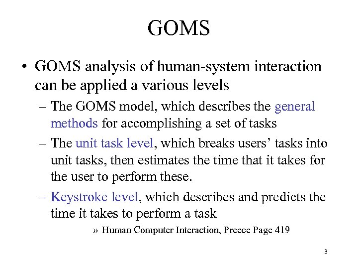 GOMS • GOMS analysis of human-system interaction can be applied a various levels –