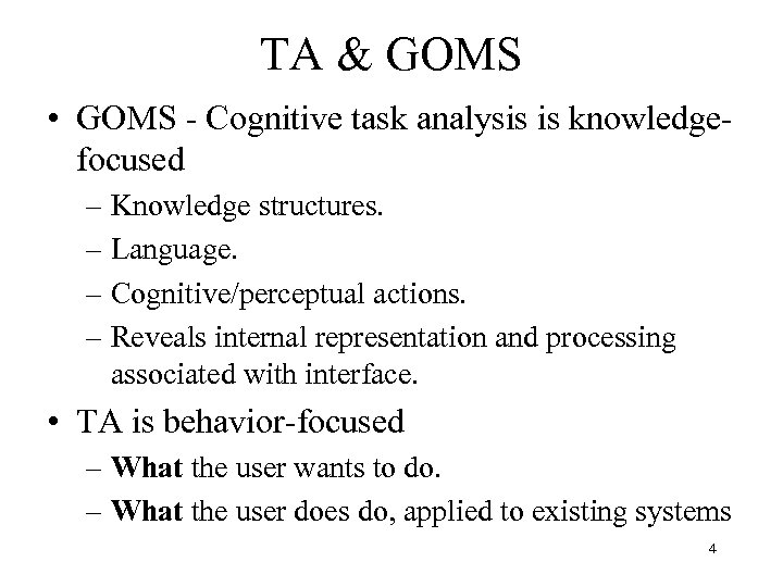 TA & GOMS • GOMS - Cognitive task analysis is knowledgefocused – Knowledge structures.