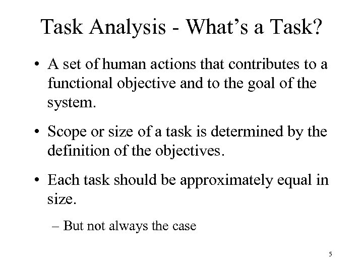 Task Analysis - What's a Task? • A set of human actions that contributes