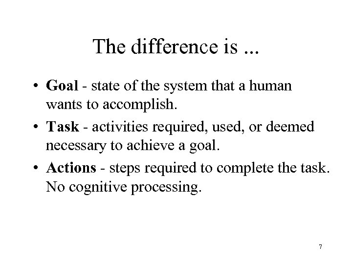 The difference is. . . • Goal - state of the system that a