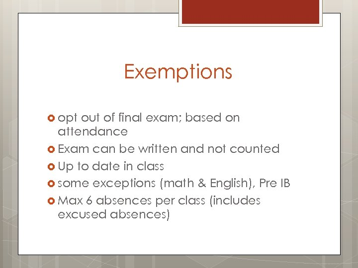 Exemptions opt out of final exam; based on attendance Exam can be written and