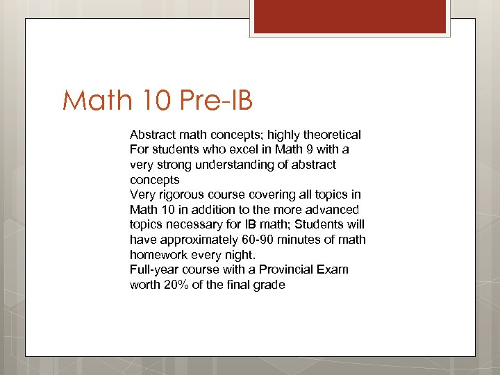 Math 10 Pre-IB Abstract math concepts; highly theoretical For students who excel in Math