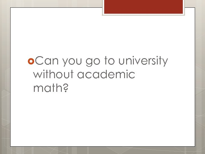 Can you go to university without academic math?