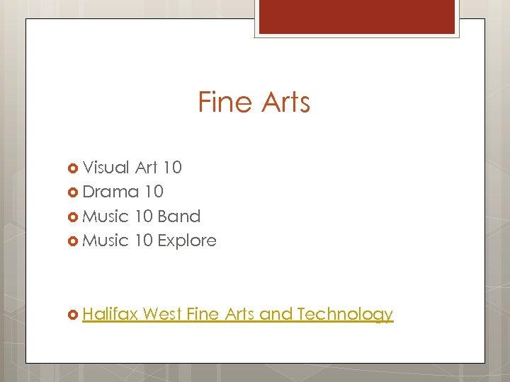 Fine Arts Visual Art 10 Drama 10 Music 10 Band Music 10 Explore Halifax