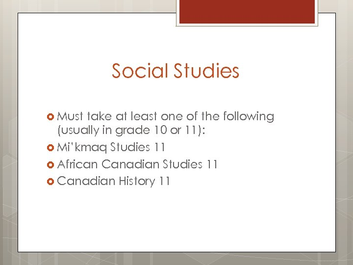Social Studies Must take at least one of the following (usually in grade 10