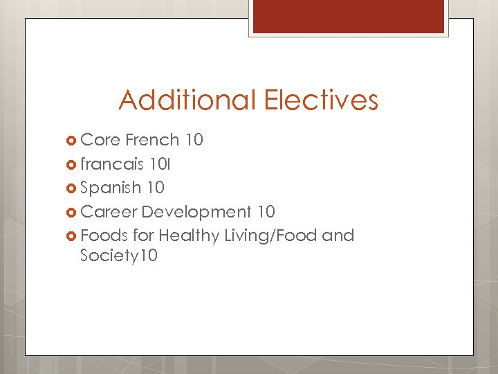 Additional Electives Core French 10 francais 10 I Spanish 10 Career Development 10 Foods