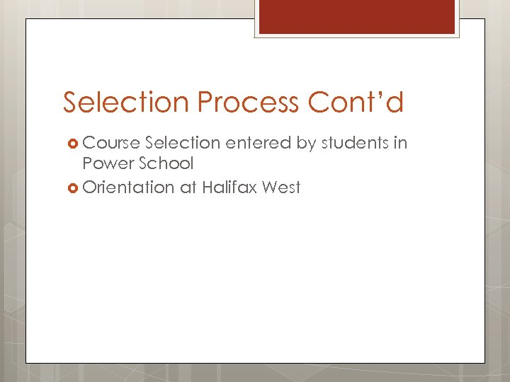 Selection Process Cont'd Course Selection entered by students in Power School Orientation at Halifax