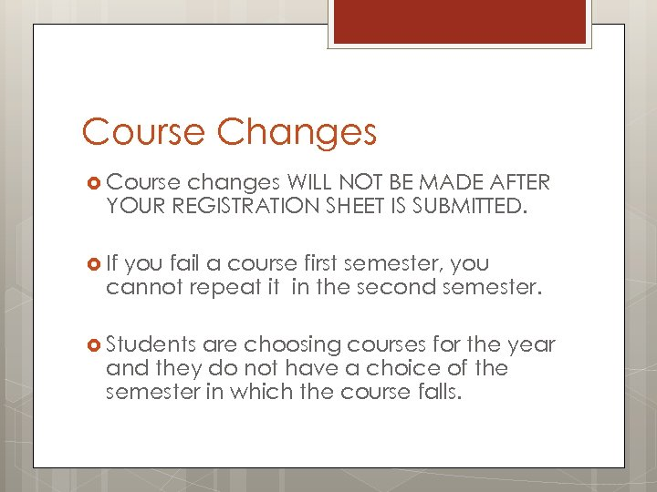 Course Changes Course changes WILL NOT BE MADE AFTER YOUR REGISTRATION SHEET IS SUBMITTED.