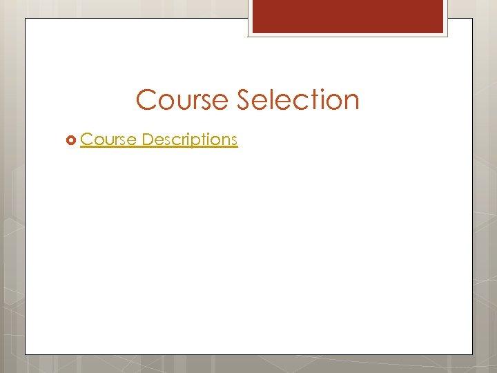 Course Selection Course Descriptions