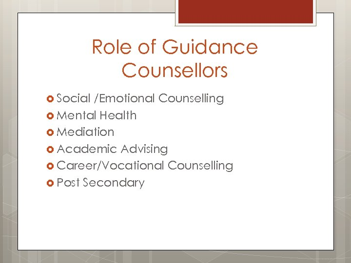 Role of Guidance Counsellors Social /Emotional Counselling Mental Health Mediation Academic Advising Career/Vocational Counselling