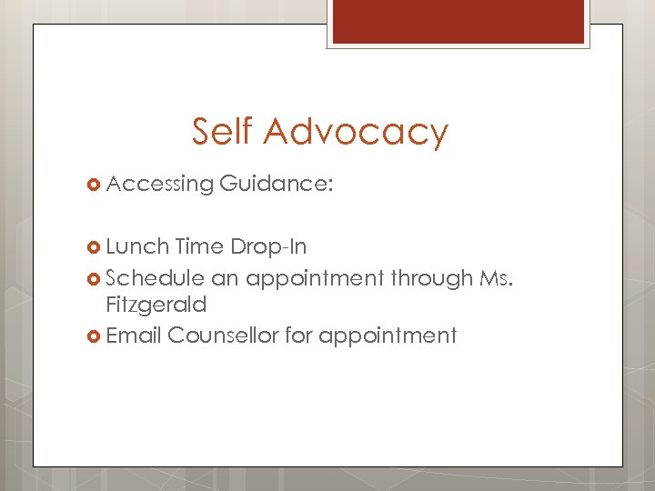 Self Advocacy Accessing Lunch Guidance: Time Drop-In Schedule an appointment through Ms. Fitzgerald Email