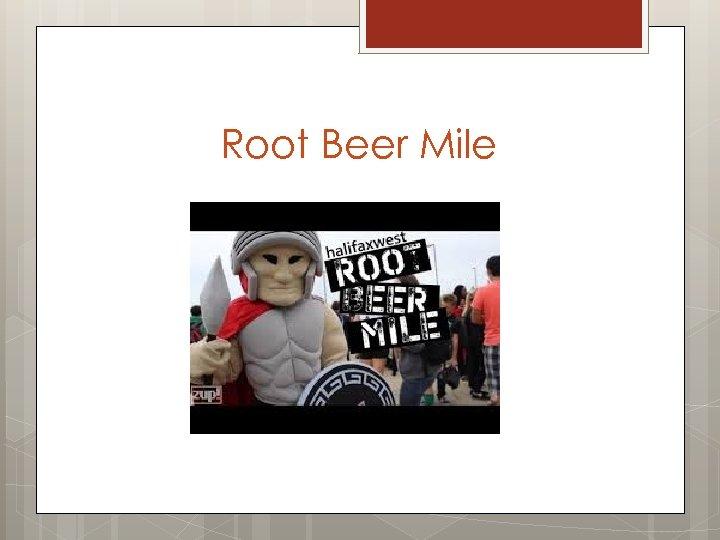 Root Beer Mile