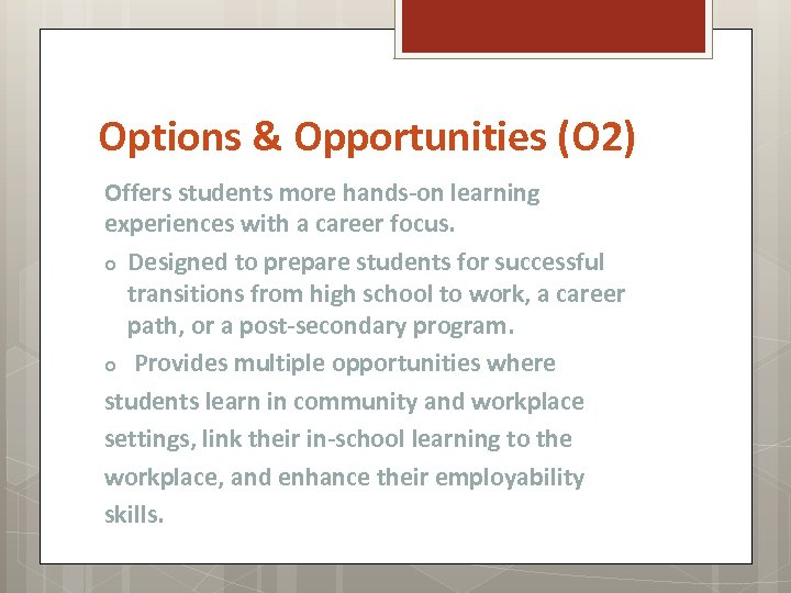Options & Opportunities (O 2) Offers students more hands-on learning experiences with a career