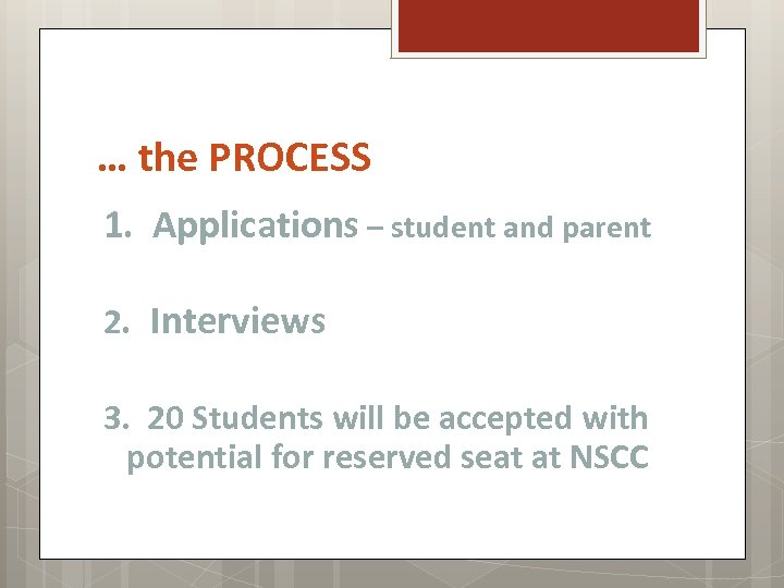 … the PROCESS 1. Applications – student and parent 2. Interviews 3. 20 Students