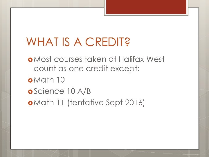 WHAT IS A CREDIT? Most courses taken at Halifax West count as one credit